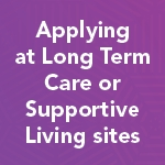Applying at Long Term Care or Supportive Living